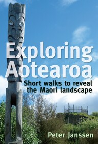 Exploring Aotearoa - Short Walks to reveal the Maori Landscape