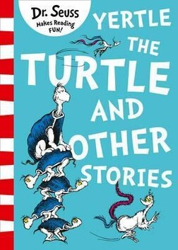 Dr. Seuss / Yertle the Turtle and Other Stories