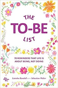 The To-Be List - Reminders that life is about being, not doing