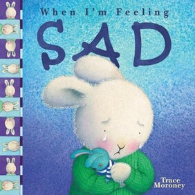 When I'm Feeling - Sad by Trace Moroney