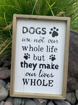 Wooden Sign - Dogs make life whole